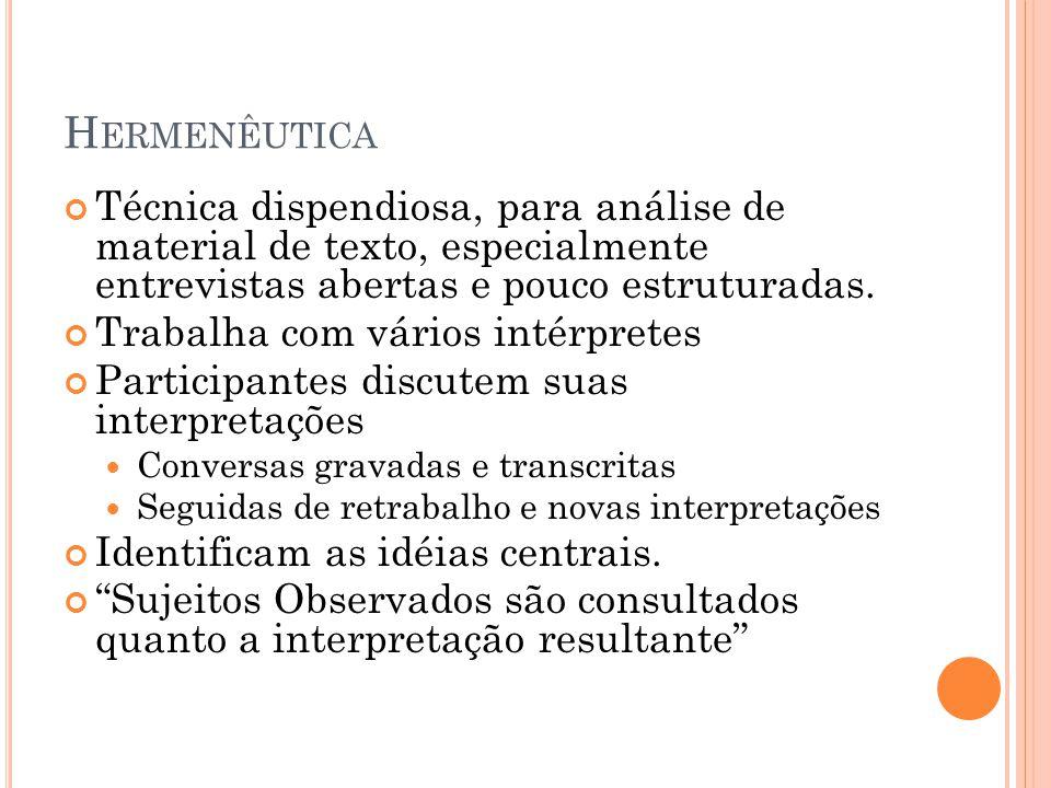 H ERMENÊUTICA Técnica dispendiosa, para análise de material de texto, especialmente entrevistas abertas e pouco estruturadas.