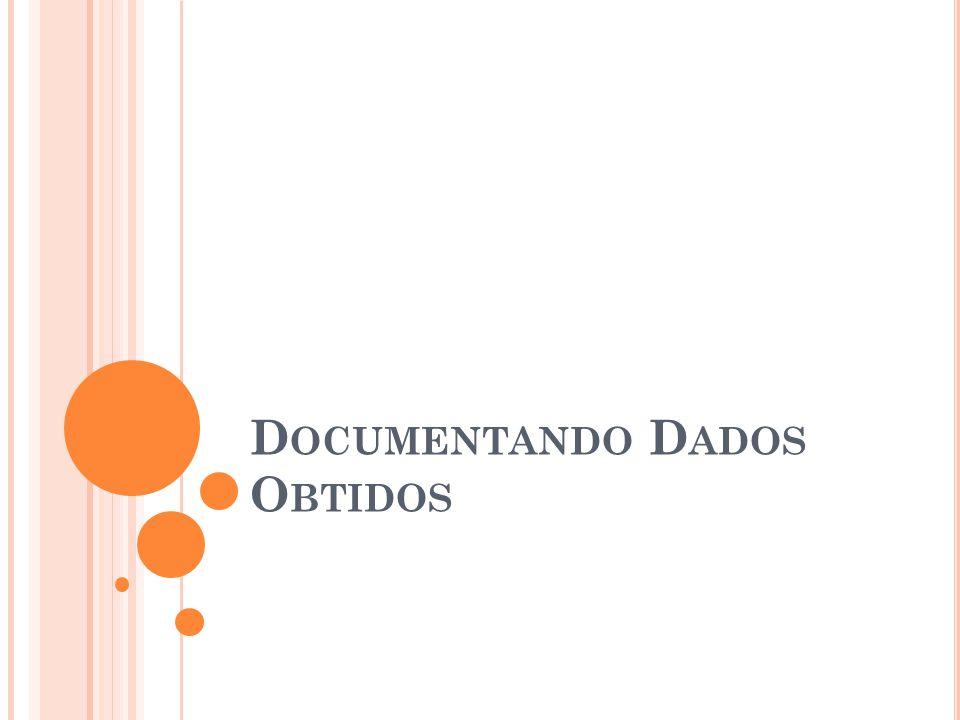 D OCUMENTANDO … além das anotações… Grave as entrevistas.