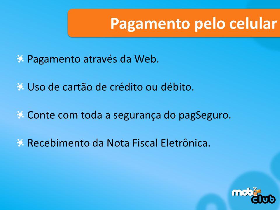 Pagamento pelo celular Pagamento através da Web.Uso de cartão de crédito ou débito.
