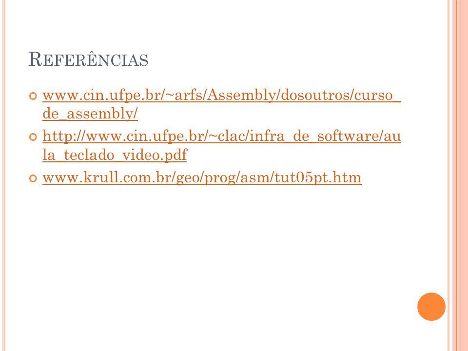 R EFERÊNCIAS www.cin.ufpe.br/~arfs/Assembly/dosoutros/curso_ de_assembly/ www.cin.ufpe.br/~arfs/Assembly/dosoutros/curso_ de_assembly/ http://www.cin.