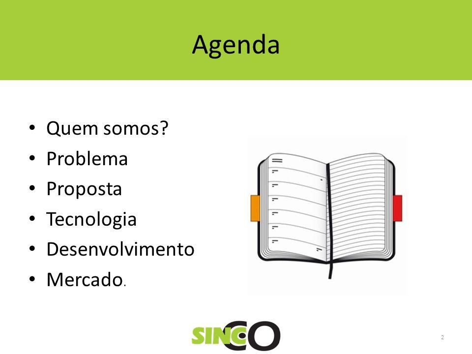 Agenda Quem somos? Problema Proposta Tecnologia Desenvolvimento Mercado. 2