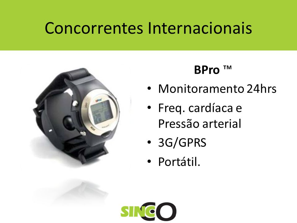 Concorrentes Internacionais BPro Monitoramento 24hrs Freq. cardíaca e Pressão arterial 3G/GPRS Portátil.