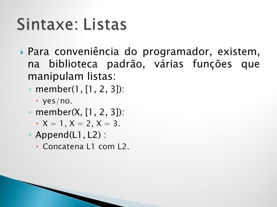Para conveniência do programador, existem, na biblioteca padrão, várias funções que manipulam listas: member(1, [1, 2, 3]): yes/no. member(X, [1, 2, 3