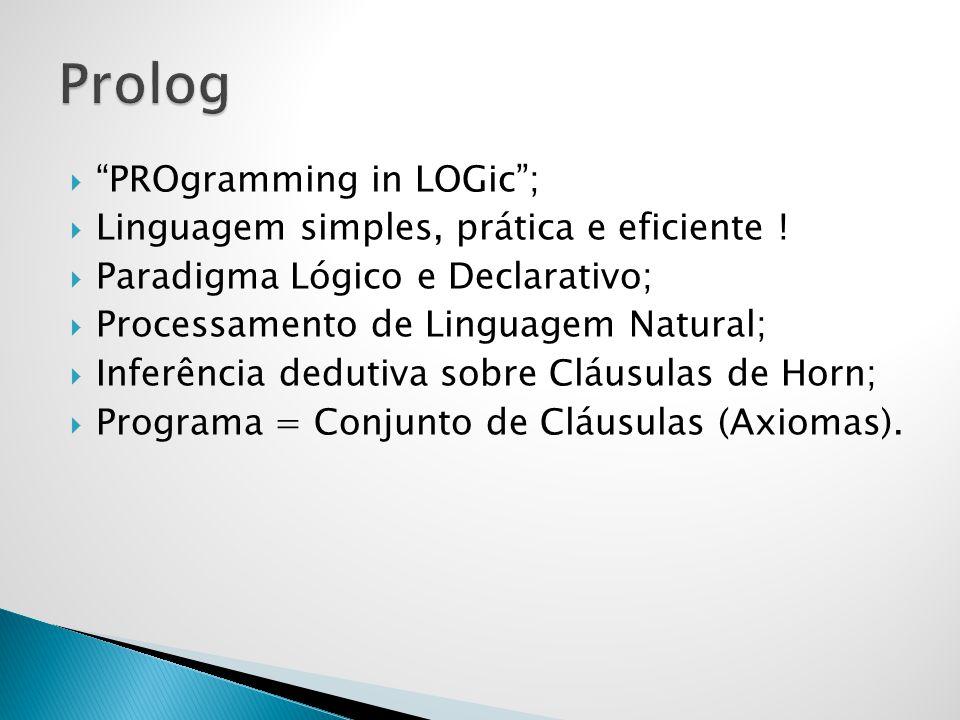 PROgramming in LOGic; Linguagem simples, prática e eficiente ! Paradigma Lógico e Declarativo; Processamento de Linguagem Natural; Inferência dedutiva