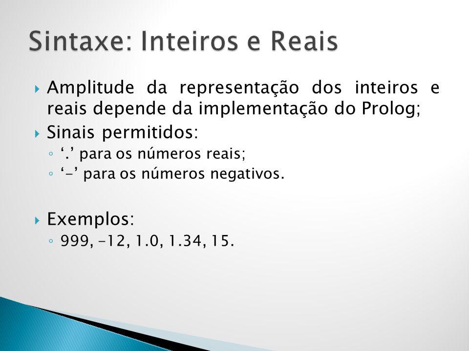 Amplitude da representação dos inteiros e reais depende da implementação do Prolog; Sinais permitidos:. para os números reais; - para os números negat