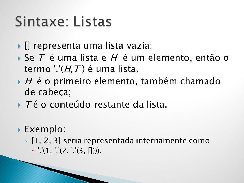 [] representa uma lista vazia; Se T é uma lista e H é um elemento, então o termo '.'(H,T ) é uma lista. H é o primeiro elemento, também chamado de cab