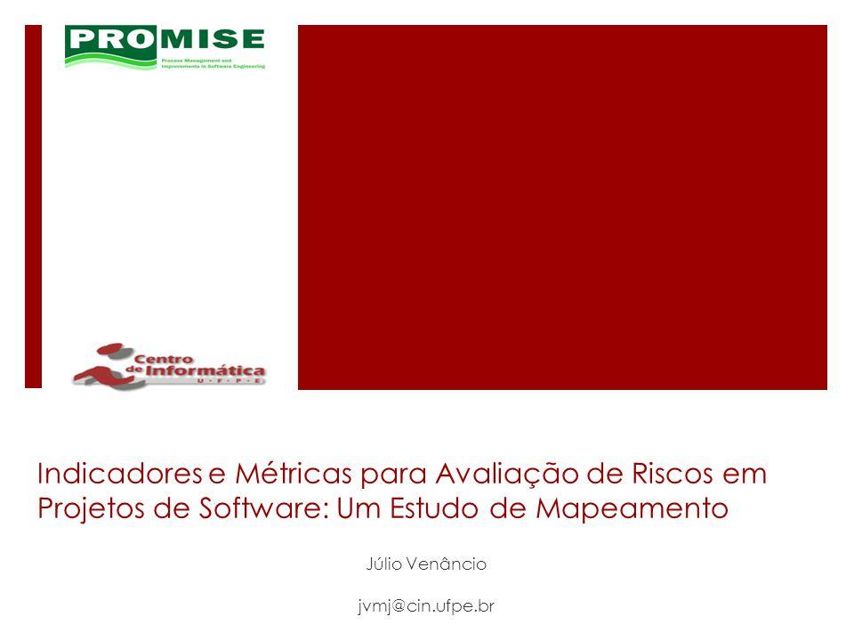 Indicadores e Métricas para Avaliação de Riscos em Projetos de Software: Um Estudo de Mapeamento Júlio Venâncio jvmj@cin.ufpe.br