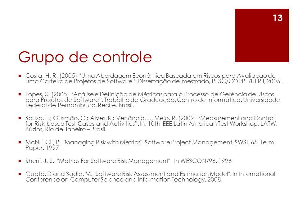 Grupo de controle Costa, H. R. (2005) Uma Abordagem Econômica Baseada em Riscos para Avaliação de uma Carteira de Projetos de Software. Dissertação de