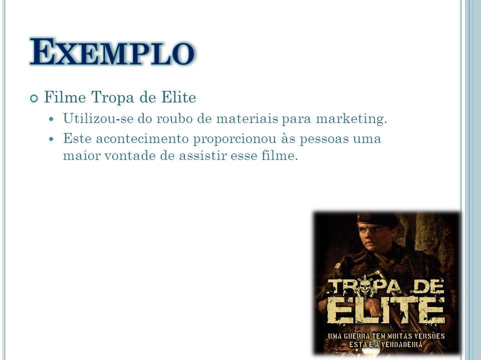 Filme Tropa de Elite Utilizou-se do roubo de materiais para marketing. Este acontecimento proporcionou às pessoas uma maior vontade de assistir esse f