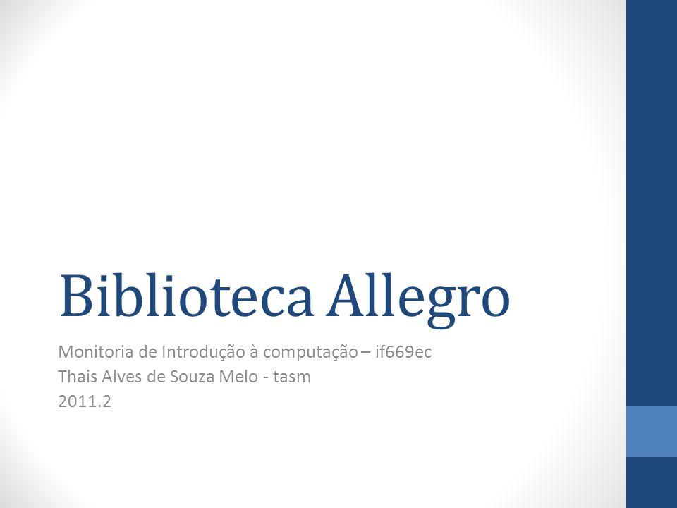 Biblioteca Allegro Monitoria de Introdução à computação – if669ec Thais Alves de Souza Melo - tasm 2011.2
