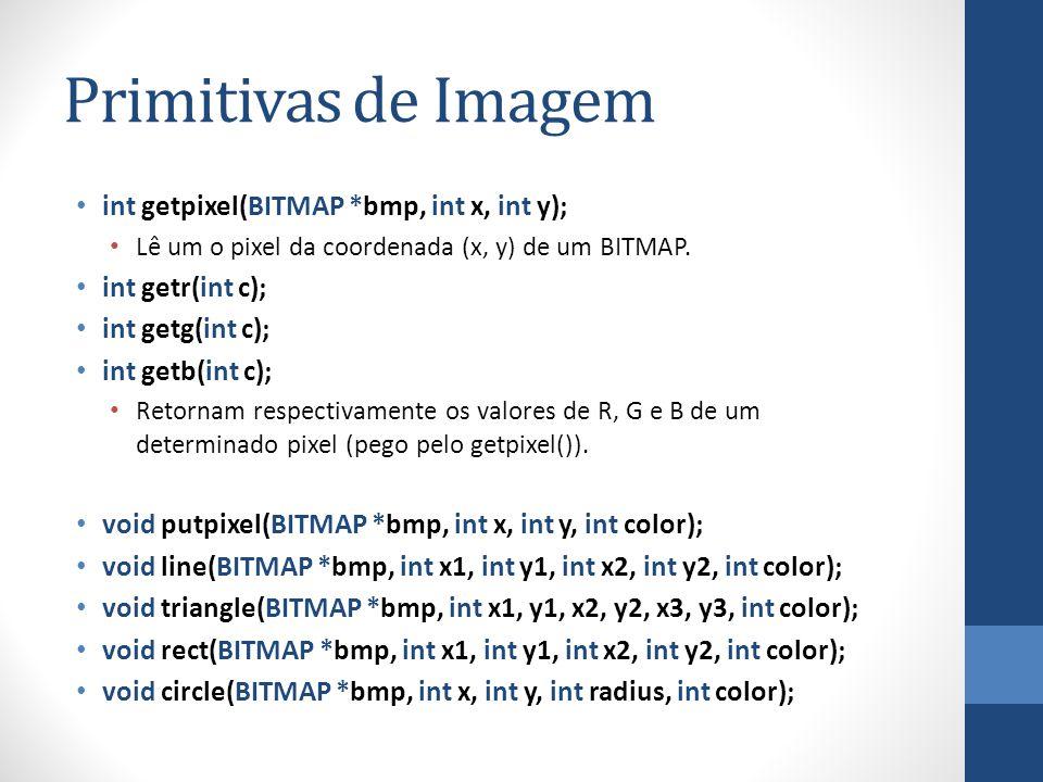 Primitivas de Imagem int getpixel(BITMAP *bmp, int x, int y); Lê um o pixel da coordenada (x, y) de um BITMAP. int getr(int c); int getg(int c); int g