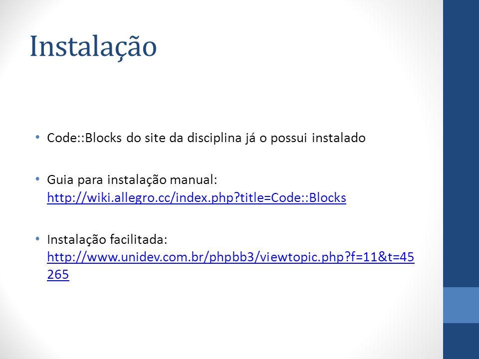 Instalação Code::Blocks do site da disciplina já o possui instalado Guia para instalação manual: http://wiki.allegro.cc/index.php?title=Code::Blocks http://wiki.allegro.cc/index.php?title=Code::Blocks Instalação facilitada: http://www.unidev.com.br/phpbb3/viewtopic.php?f=11&t=45 265 http://www.unidev.com.br/phpbb3/viewtopic.php?f=11&t=45 265