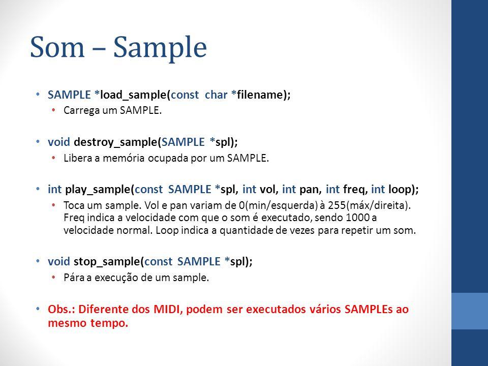 Som – Sample SAMPLE *load_sample(const char *filename); Carrega um SAMPLE. void destroy_sample(SAMPLE *spl); Libera a memória ocupada por um SAMPLE. i