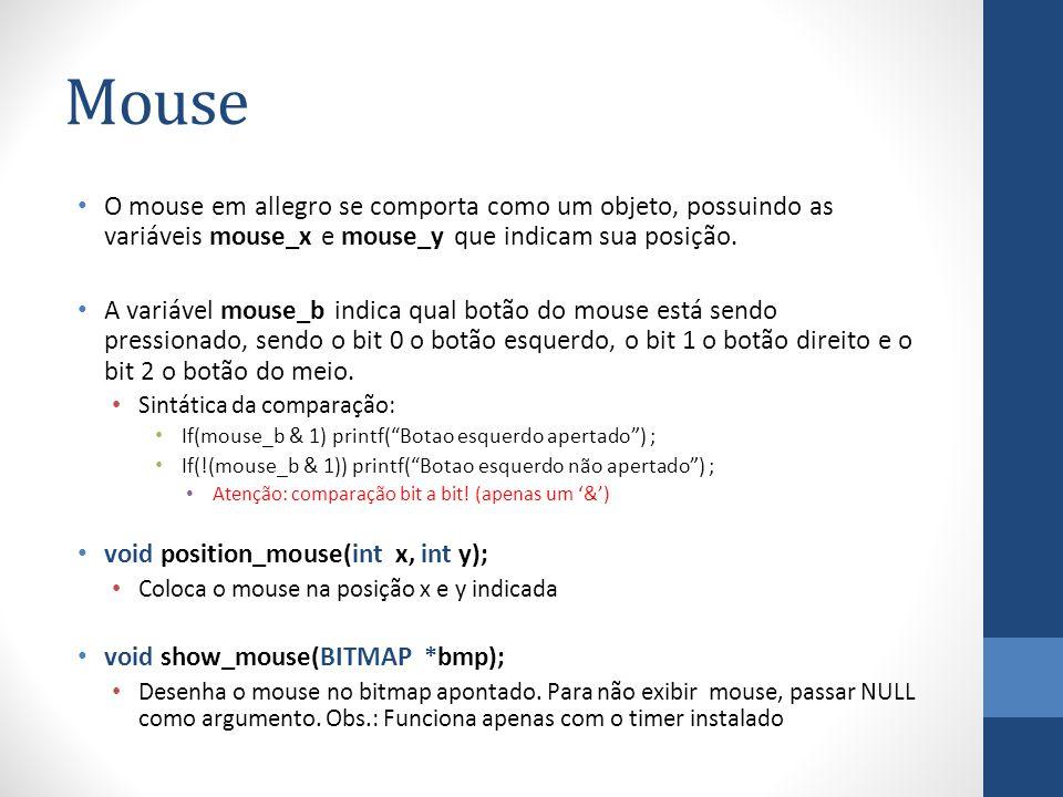 Mouse O mouse em allegro se comporta como um objeto, possuindo as variáveis mouse_x e mouse_y que indicam sua posição. A variável mouse_b indica qual