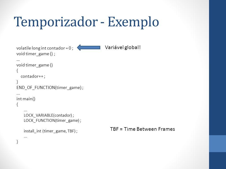 Temporizador - Exemplo volatile long int contador = 0 ; void timer_game () ; … void timer_game () { contador++ ; } END_OF_FUNCTION(timer_game) ;... in