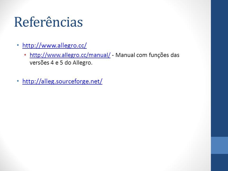 Referências http://www.allegro.cc/ http://www.allegro.cc/manual/ - Manual com funções das versões 4 e 5 do Allegro. http://www.allegro.cc/manual/ http