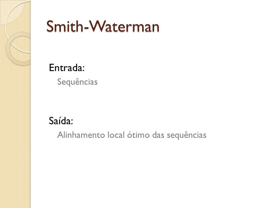 Smith-Waterman Entrada: Sequências Saída: Alinhamento local ótimo das sequências