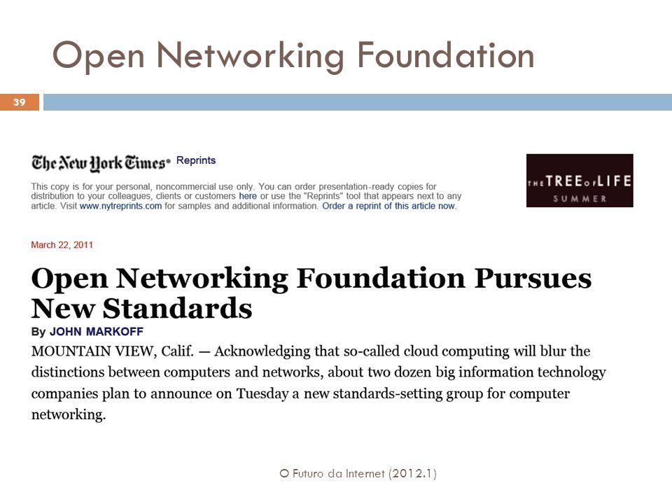 Open Networking Foundation 39 O Futuro da Internet (2012.1)
