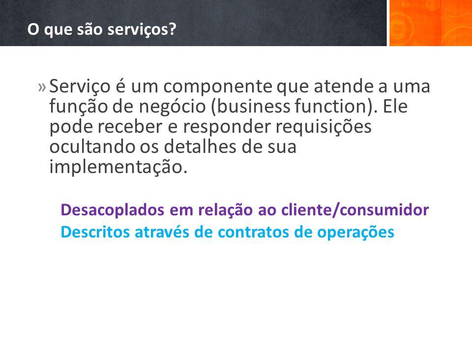 O que são serviços? » Serviço é um componente que atende a uma função de negócio (business function). Ele pode receber e responder requisições ocultan