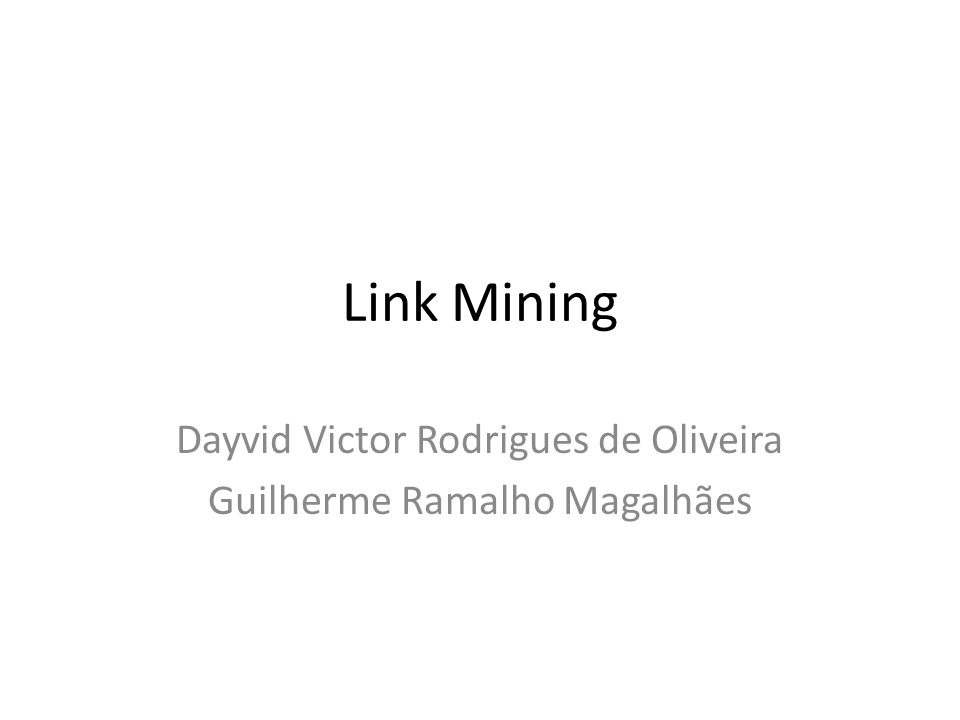 Link Mining Dayvid Victor Rodrigues de Oliveira Guilherme Ramalho Magalhães