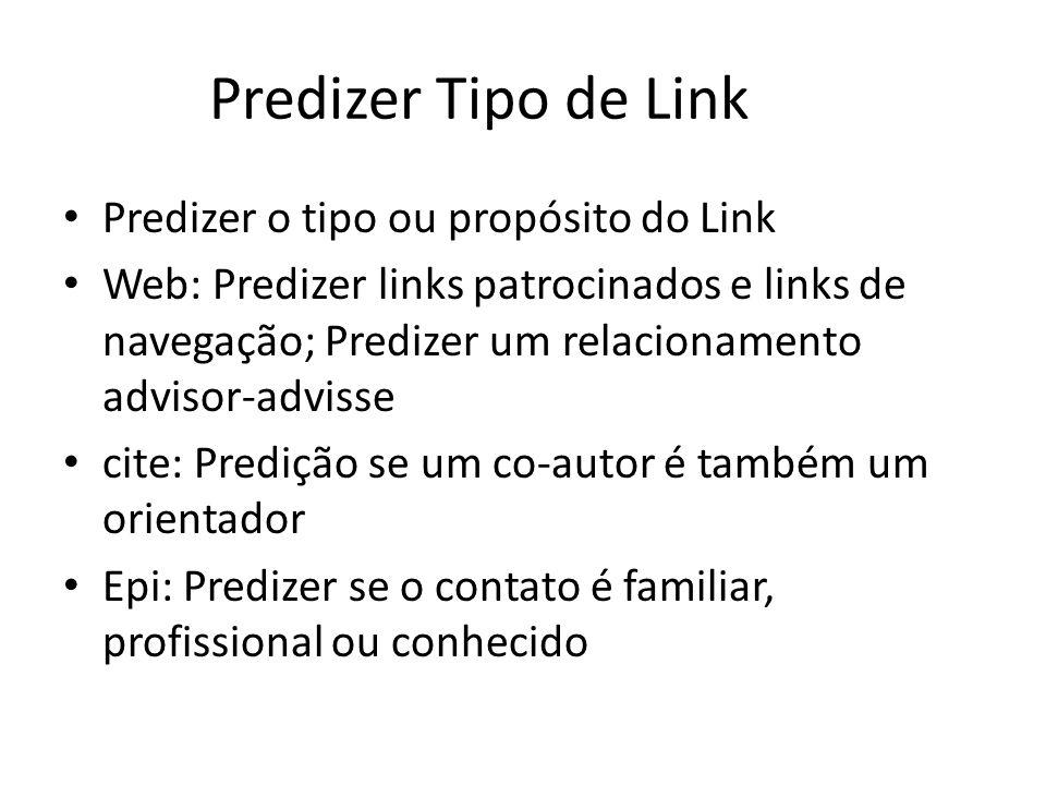 Predizer Tipo de Link Predizer o tipo ou propósito do Link Web: Predizer links patrocinados e links de navegação; Predizer um relacionamento advisor-a