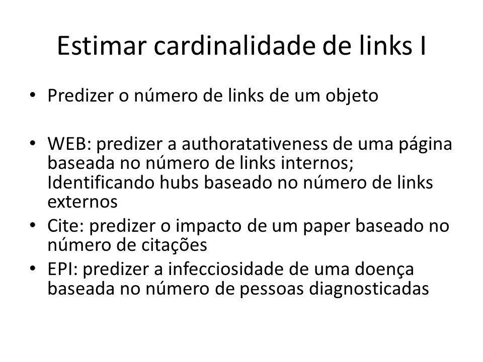Estimar cardinalidade de links I Predizer o número de links de um objeto WEB: predizer a authoratativeness de uma página baseada no número de links in