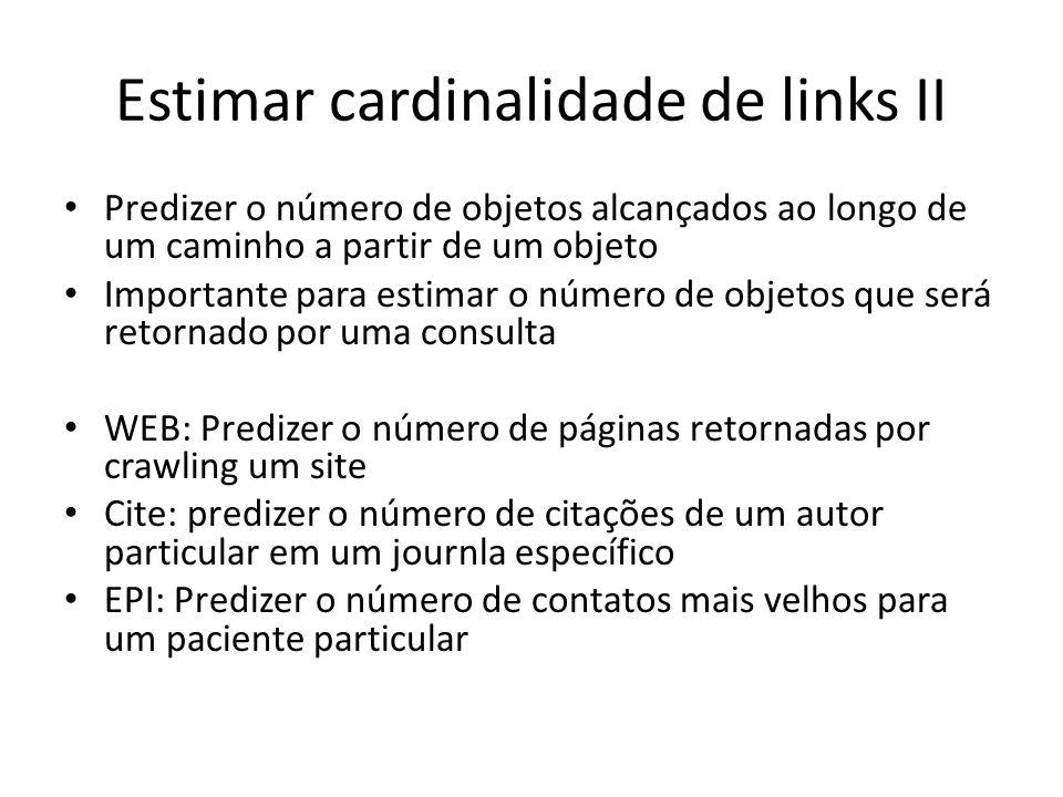 Estimar cardinalidade de links II Predizer o número de objetos alcançados ao longo de um caminho a partir de um objeto Importante para estimar o númer