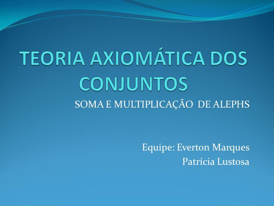 SOMA E MULTIPLICAÇÃO DE ALEPHS Equipe: Everton Marques Patrícia Lustosa