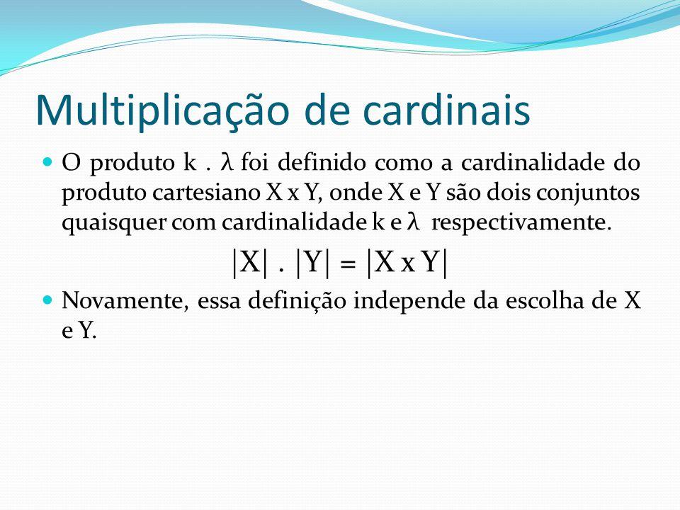 Regras aritméticas da adição e multiplicação de cardinais Vimos também que a soma e a multiplicação de cardinais satisfazem algumas regras aritméticas tais como comutatividade, associatividade e distributividade: k+ λ = λ + k k.