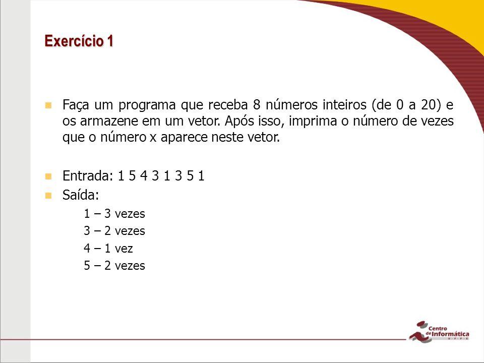 Exercício 1 Faça um programa que receba 8 números inteiros (de 0 a 20) e os armazene em um vetor. Após isso, imprima o número de vezes que o número x