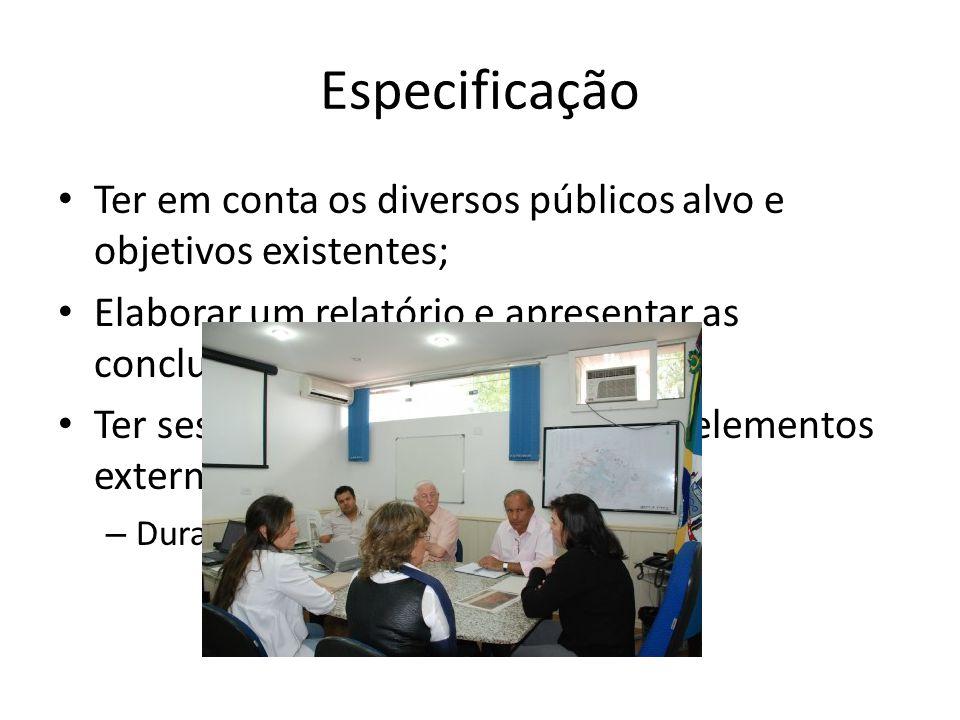 Especificação Ter em conta os diversos públicos alvo e objetivos existentes; Elaborar um relatório e apresentar as conclusões do estudo; Ter sessões d