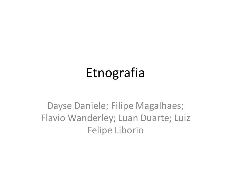 Etnografia Dayse Daniele; Filipe Magalhaes; Flavio Wanderley; Luan Duarte; Luiz Felipe Liborio