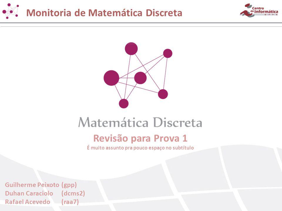 Revisão para Prova 1 É muito assunto pra pouco espaço no subtítulo Guilherme Peixoto(gpp) Duhan Caraciolo(dcms2) Rafael Acevedo(raa7) Monitoria de Mat