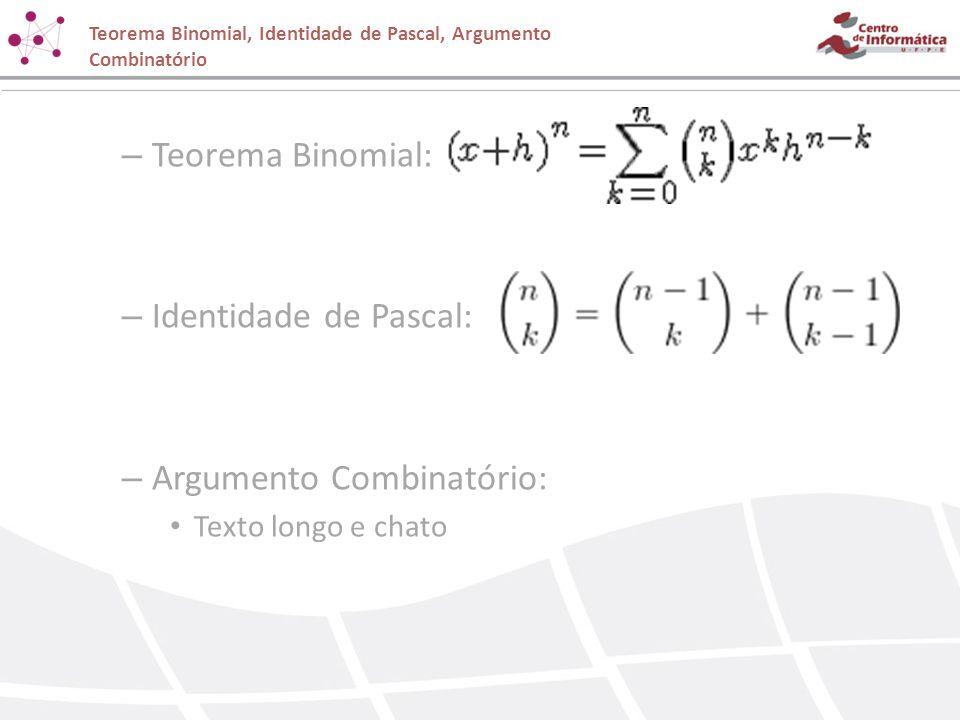 – Teorema Binomial: – Identidade de Pascal: – Argumento Combinatório: Texto longo e chato Teorema Binomial, Identidade de Pascal, Argumento Combinatór