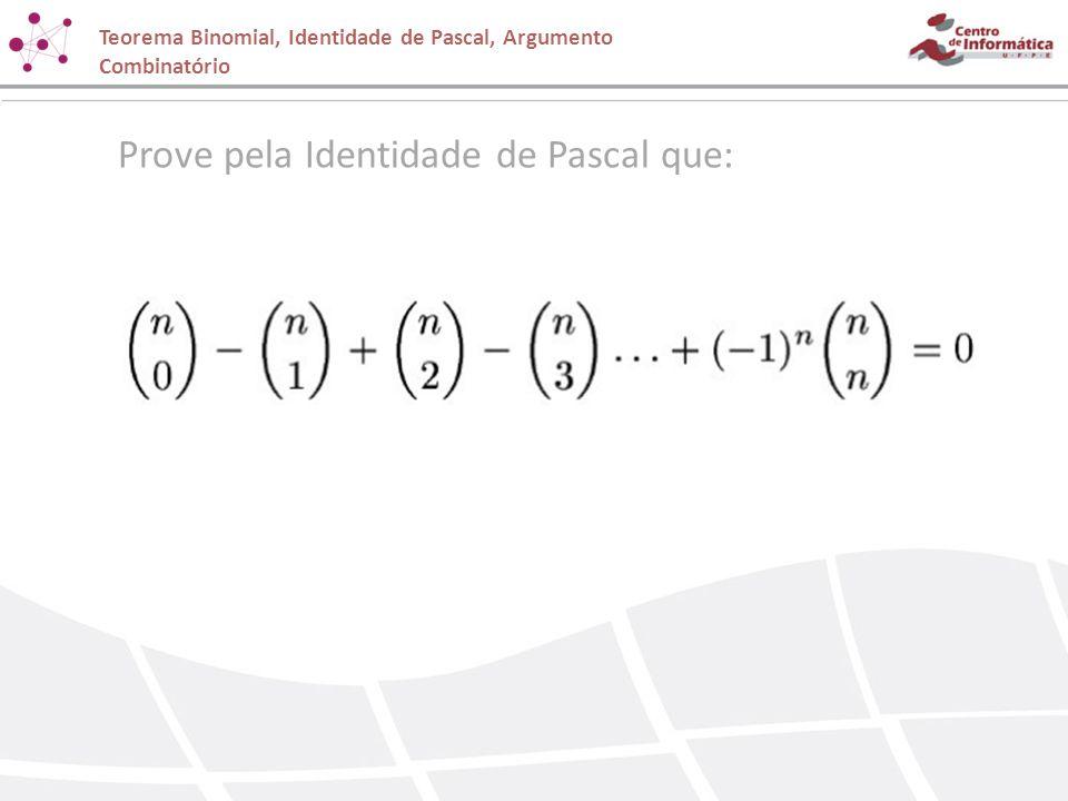 Prove pela Identidade de Pascal que: Teorema Binomial, Identidade de Pascal, Argumento Combinatório