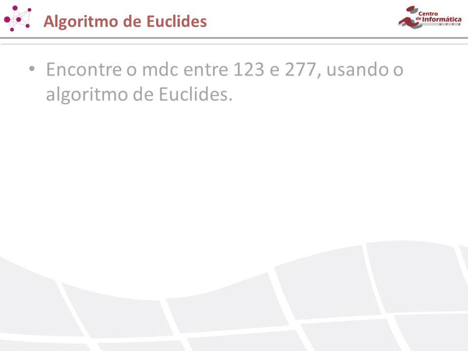 Algoritmo de Euclides Encontre o mdc entre 123 e 277, usando o algoritmo de Euclides.
