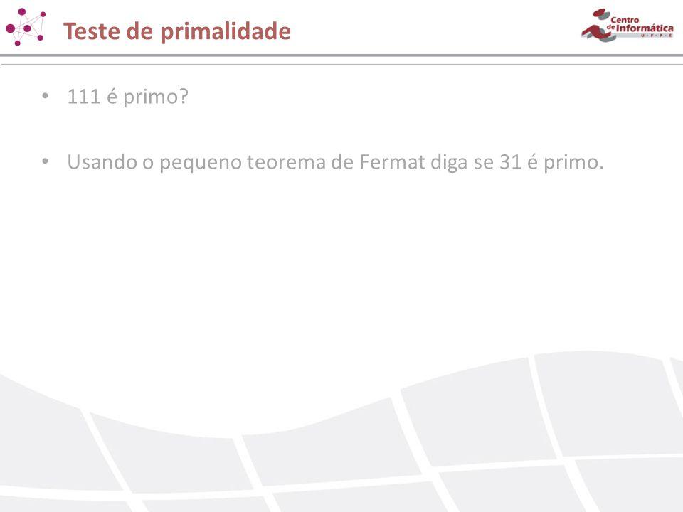Teste de primalidade 111 é primo? Usando o pequeno teorema de Fermat diga se 31 é primo.