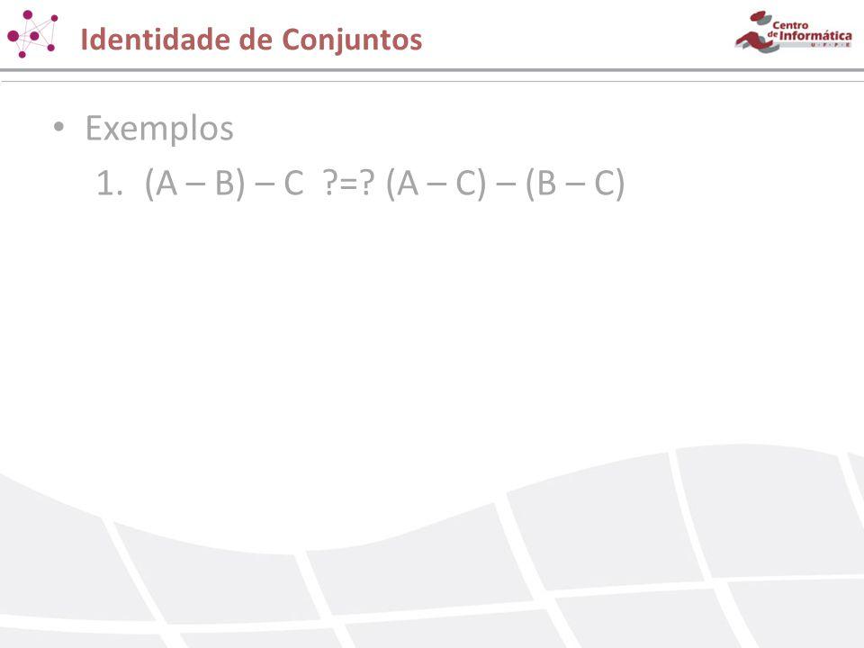 Exemplos 1.(A – B) – C ?=? (A – C) – (B – C)