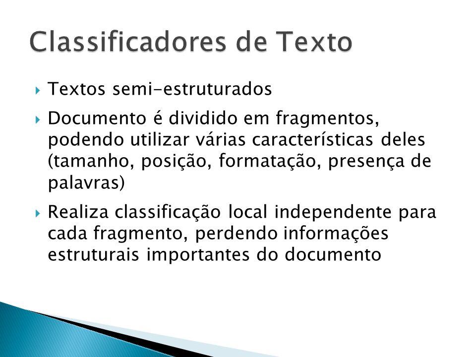 Textos semi-estruturados Documento é dividido em fragmentos, podendo utilizar várias características deles (tamanho, posição, formatação, presença de palavras) Realiza classificação local independente para cada fragmento, perdendo informações estruturais importantes do documento