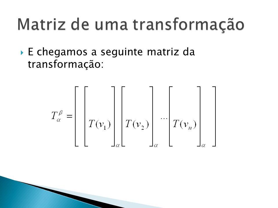 E chegamos a seguinte matriz da transformação: