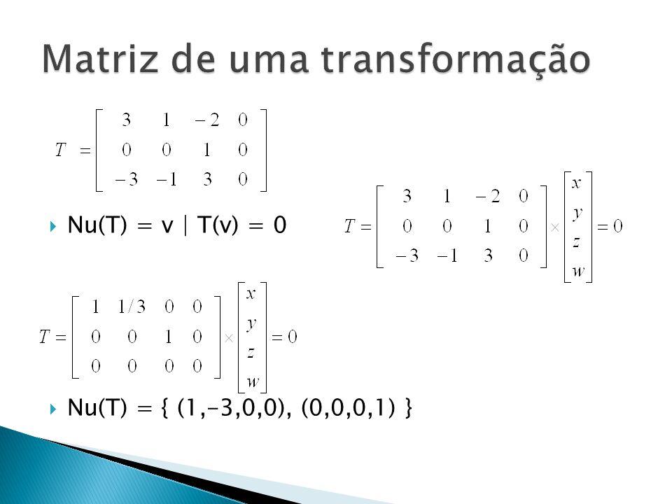Nu(T) = v | T(v) = 0 Nu(T) = { (1,-3,0,0), (0,0,0,1) }