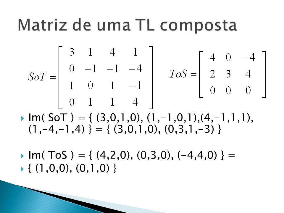 Im( SoT ) = { (3,0,1,0), (1,-1,0,1),(4,-1,1,1), (1,-4,-1,4) } = { (3,0,1,0), (0,3,1,-3) } Im( ToS ) = { (4,2,0), (0,3,0), (-4,4,0) } = { (1,0,0), (0,1