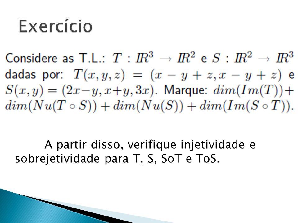 A partir disso, verifique injetividade e sobrejetividade para T, S, SoT e ToS.