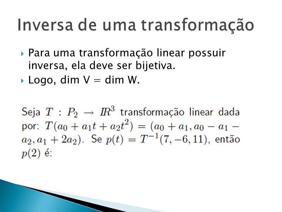 Algumas teóricas: Falso: contra-exemplo: T(x,y) = (x,y,0) S(x,y,z) = (y,z) SoT(x,y) = (y,0) (claramente não-isomorfismo) Falso: contra-exemplo: T(a,b,c,d,e,f,g) = (a,b,c,d,e,f) S(a,b,c,d,e,f) = (a,b,c,d,e,f,0) SoT(a,b,c,d,e,f,g) = (a,b,c,d,e,f,0) Se a transformação tem uma inversa, essa inversa tem uma inversa também que é a própria transformação.