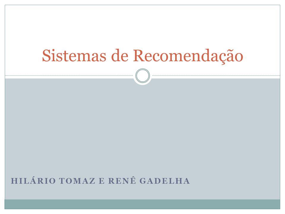HILÁRIO TOMAZ E RENÊ GADELHA Sistemas de Recomendação