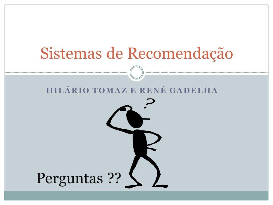 HILÁRIO TOMAZ E RENÊ GADELHA Sistemas de Recomendação Perguntas ??