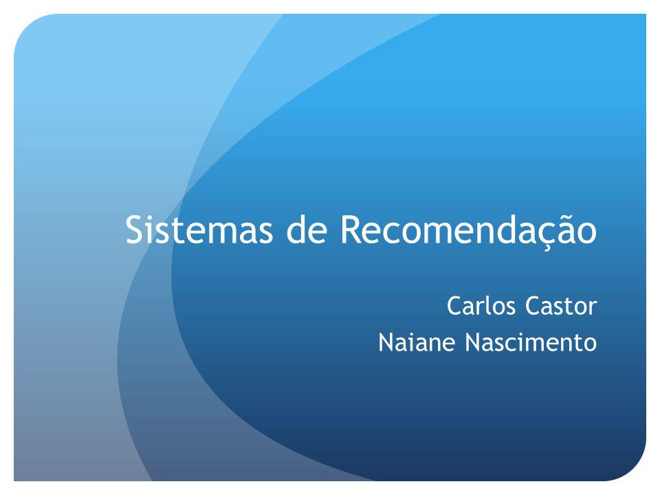 Sistemas de Recomendação Carlos Castor Naiane Nascimento