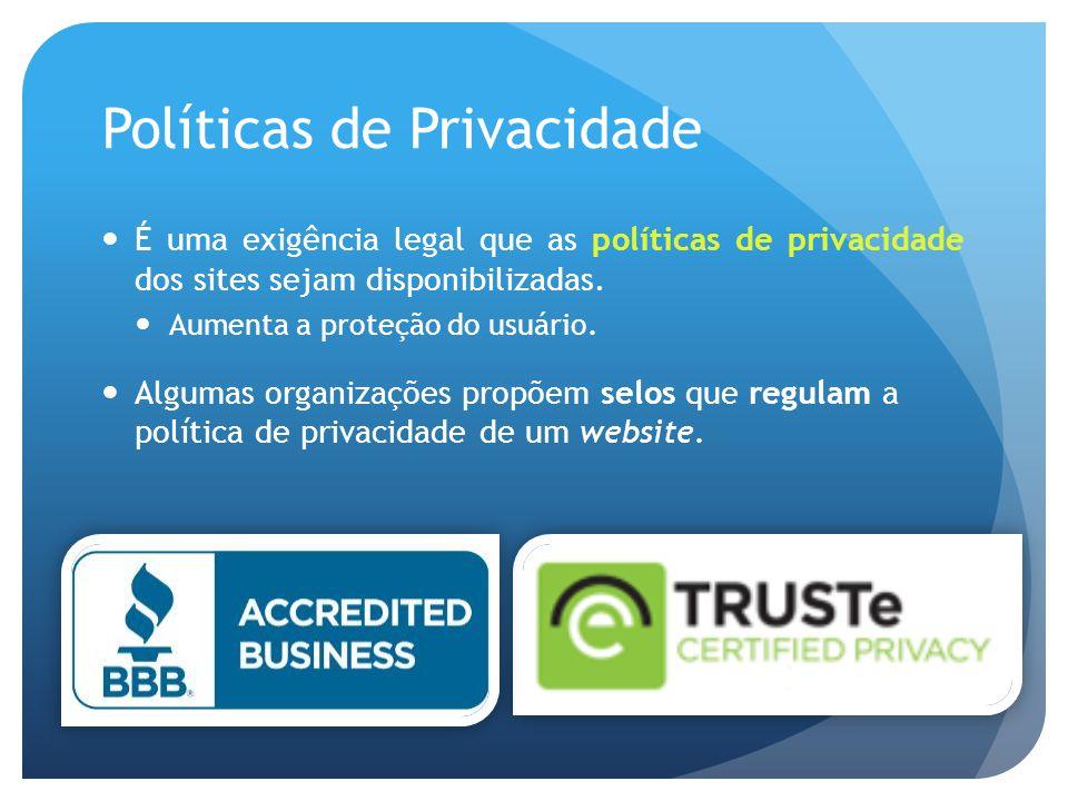 Políticas de Privacidade É uma exigência legal que as políticas de privacidade dos sites sejam disponibilizadas.