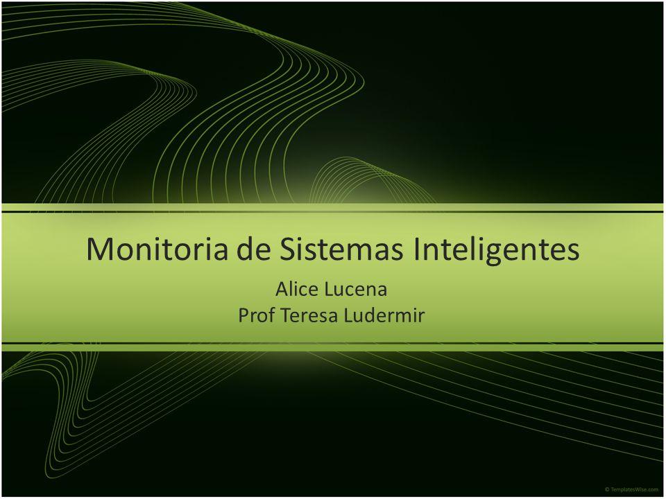 Monitoria de Sistemas Inteligentes Alice Lucena Prof Teresa Ludermir