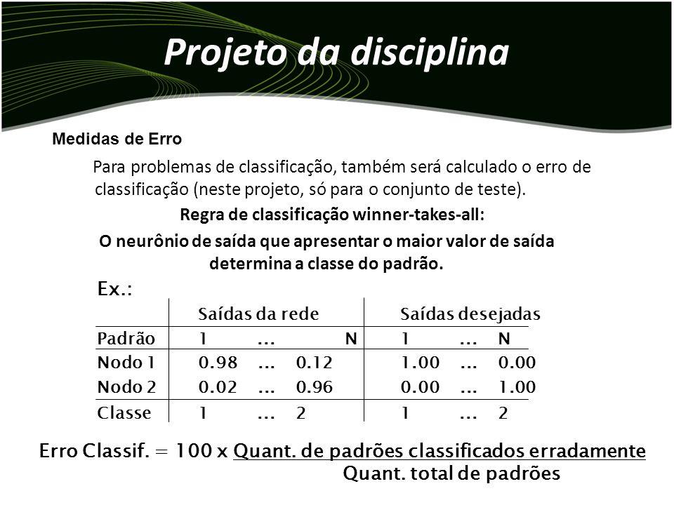 Projeto da disciplina Para ambos os tipos de problema, será usado o erro SSE (sum squared error - soma dos erros quadráticos). Ex.: Saídas da redeSaíd